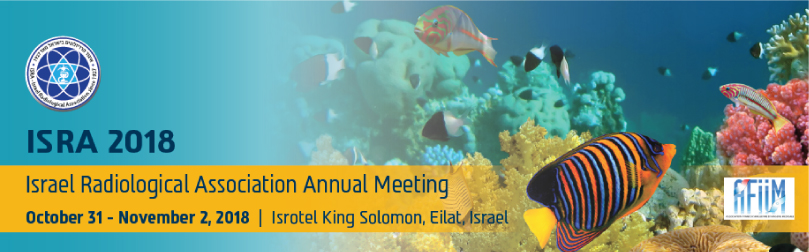 Israel Radiological Association Annual Meeting October 31 - November 2, 2018 | Isrotel King Solomon, Eilat, Israel